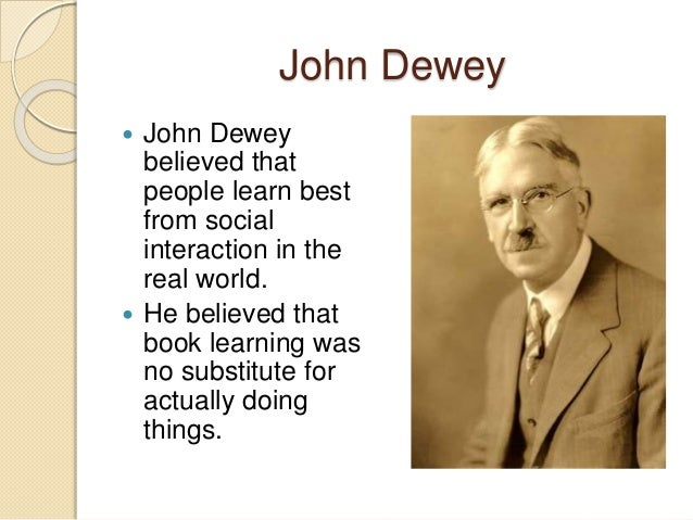 how did john dewey influence on childrens learning My doctoral work was anchored significantly in john dewey—highlighted, i recall , by discovering that dewey had claimed we need not teach children to read.