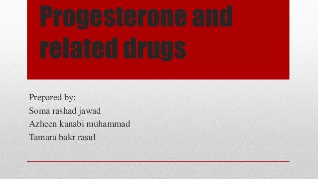Progesterone and related drugs Prepared by: Soma rashad jawad Azheen kanabi muhammad Tamara bakr rasul