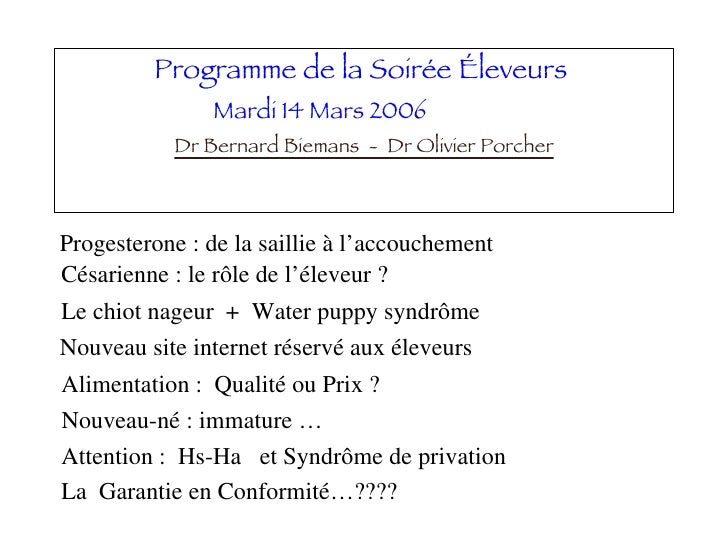 Programme de la Soirée Éleveurs  Mardi 14 Mars 2006   Dr Bernard Biemans  -  Dr Olivier Porcher Progesterone : de la saill...