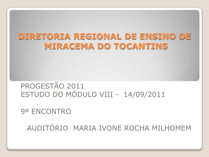 DIRETORIA REGIONAL DE ENSINO DE MIRACEMA DO TOCANTINS<br />PROGESTÃO 2011 <br />ESTUDO DO MÓDULO VIII -  14/09/2011<br />9...