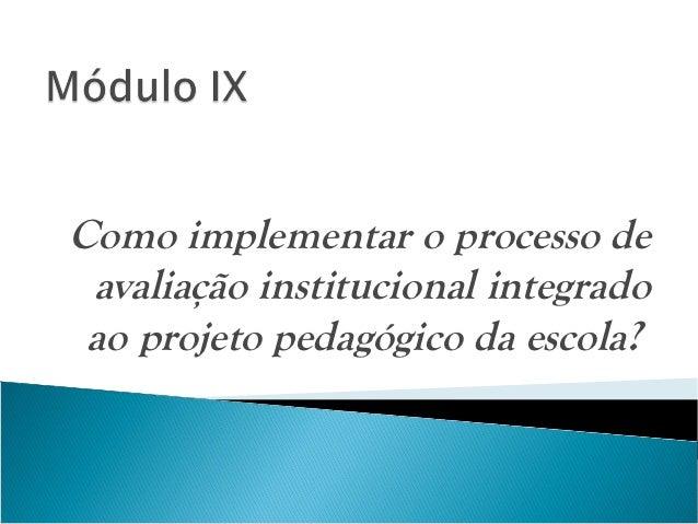 Como implementar o processo de avaliação institucional integrado ao projeto pedagógico da escola?