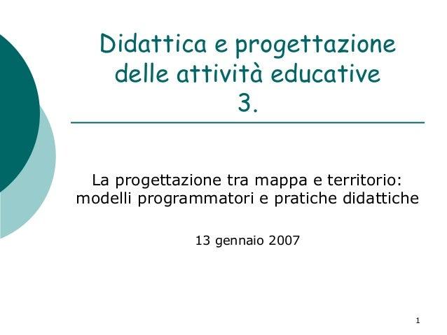Didattica e progettazione delle attività educative 3. La progettazione tra mappa e territorio: modelli programmatori e pra...