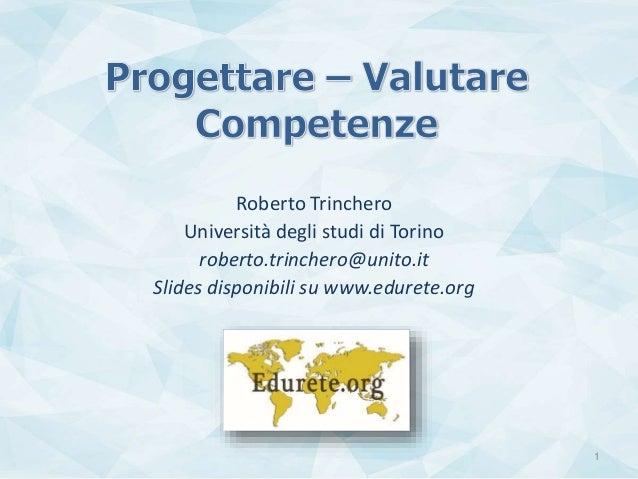 Roberto Trinchero Università degli studi di Torino roberto.trinchero@unito.it Slides disponibili su www.edurete.org 1