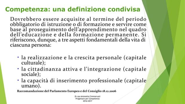 Competenza: una definizione condivisa Dovrebbero essere acquisite al termine del periodo obbligatorio di istruzione o di f...
