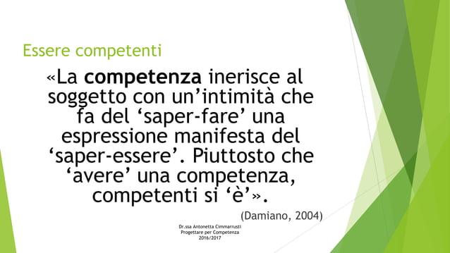 Essere competenti «La competenza inerisce al soggetto con un'intimità che fa del 'saper-fare' una espressione manifesta de...