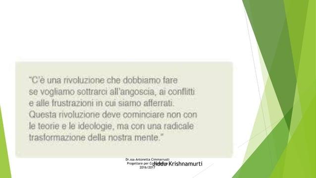 Jiddu Krishnamurti Dr.ssa Antonetta Cimmarrusti Progettare per Competenza 2016/2017