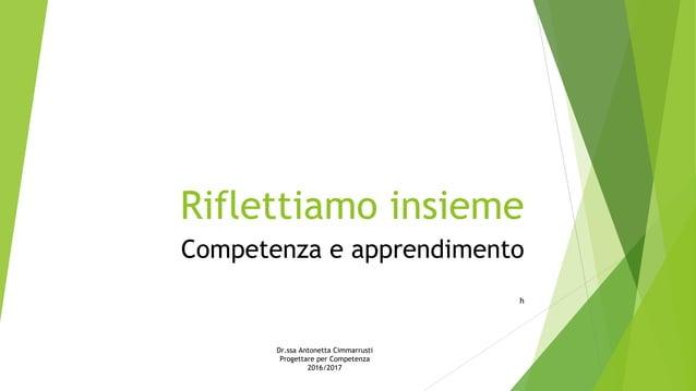 Riflettiamo insieme Competenza e apprendimento h Dr.ssa Antonetta Cimmarrusti Progettare per Competenza 2016/2017
