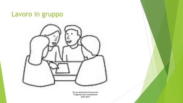Lavoro in gruppo Dr.ssa Antonetta Cimmarrusti Progettare per Competenza 2016/2017