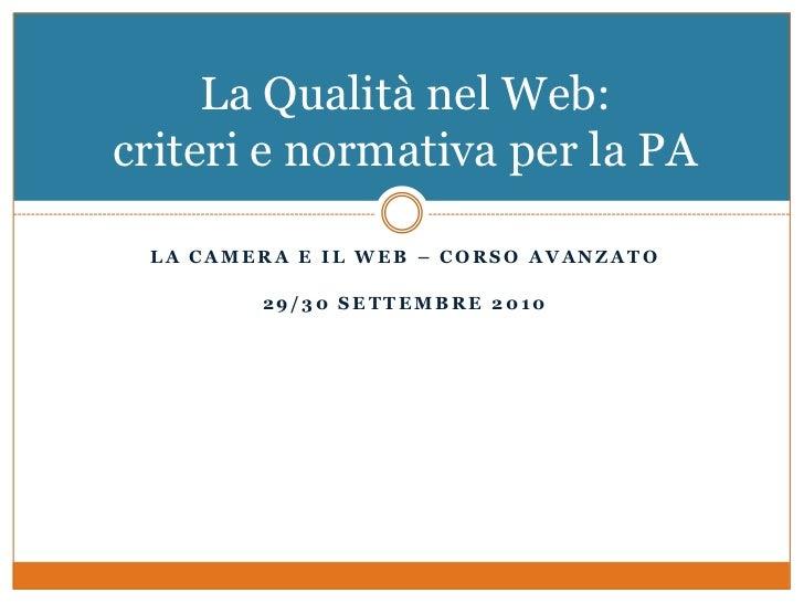 La camerA e il web – corso avanzato<br />29/30 settembre 2010<br />La Qualità nel Web: criteri e normativa per la PA<br />