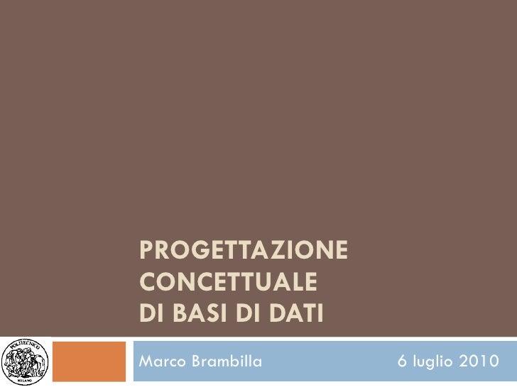 PROGETTAZIONE CONCETTUALE  DI BASI DI DATI: INTRODUZIONE  E MODELLO ER Marco Brambilla http://home.dei.polimi.it/mbrambil ...