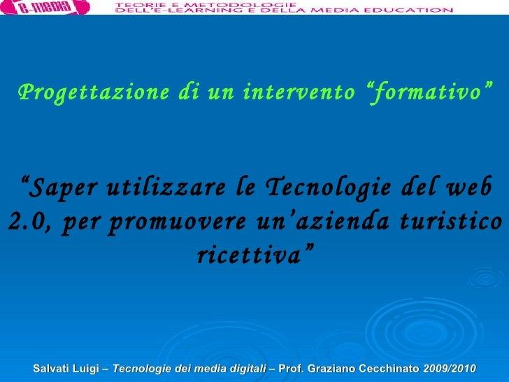 """Salvati Luigi –  Tecnologie dei media digitali  – Prof. Graziano Cecchinato  2009/2010 Progettazione di un intervento """" fo..."""