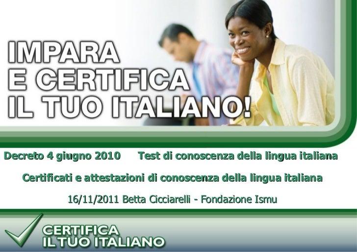 PROGETTO CERTIFICA IL TUO ITALIANODecreto 4 giugno 2010      Test di conoscenza della lingua italiana   Certificati e atte...