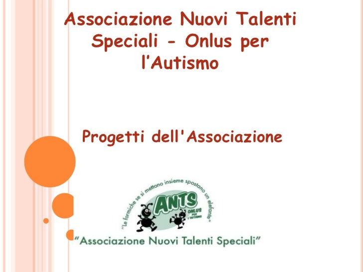 Associazione Nuovi Talenti   Speciali - Onlus per         l'Autismo  Progetti dellAssociazione