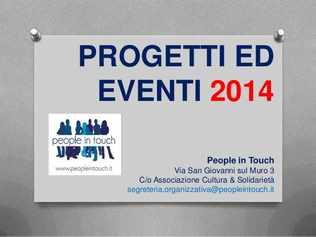 PROGETTI ED EVENTI 2014 People in Touch Via San Giovanni sul Muro 3 C/o Associazione Cultura & Solidarietà segreteria.orga...