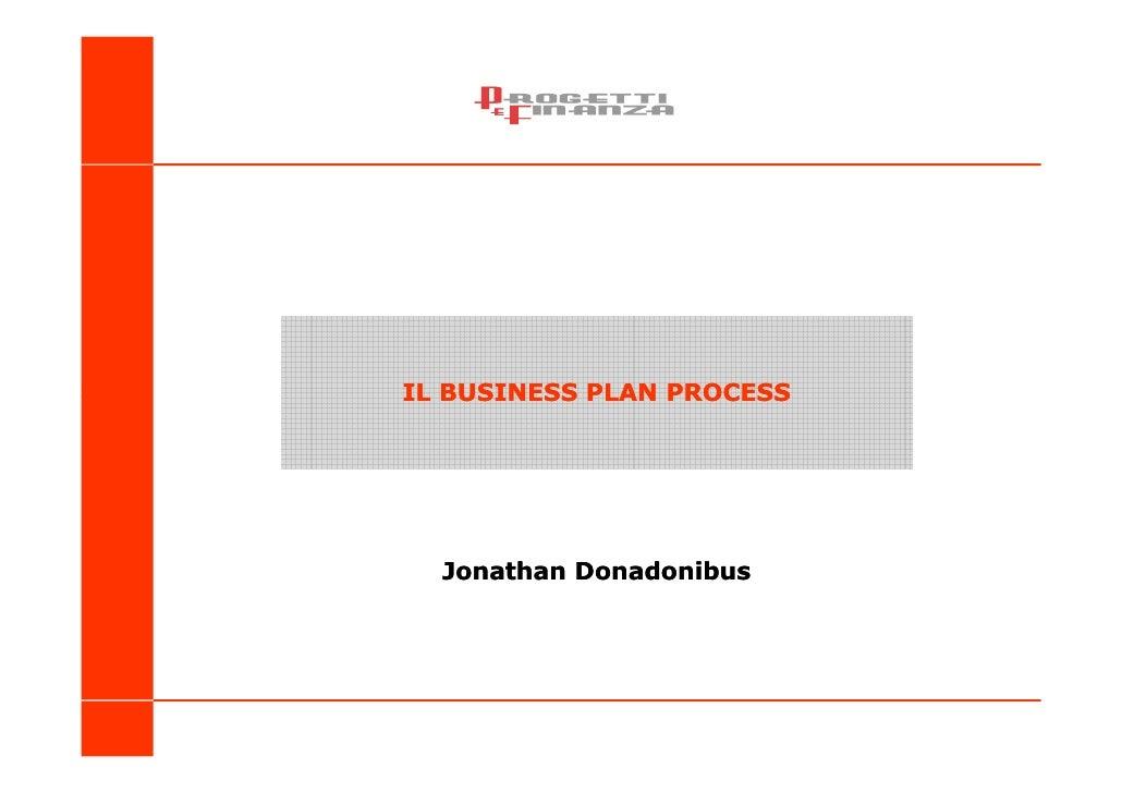 IL BUSINESS PLAN PROCESS  Jonathan Donadonibus