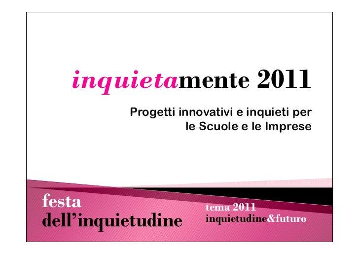 inquietamente 2011<br />Progetti innovativi e inquieti per le Scuole e le Imprese<br />