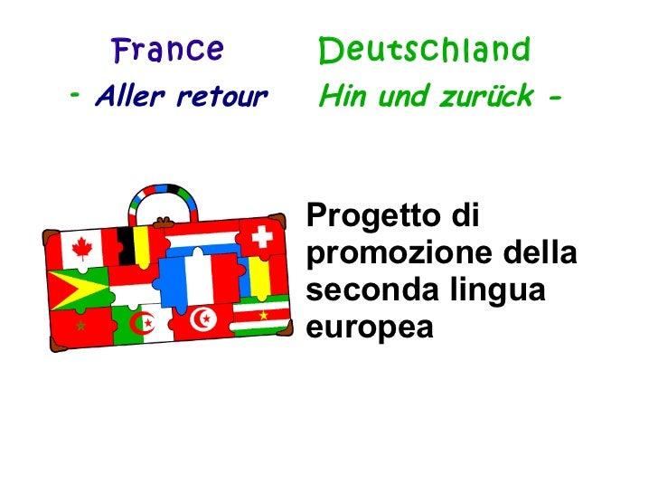 France   Deutschland -  Aller retour  Hin und zurück -  Progetto di promozione della seconda lingua europea