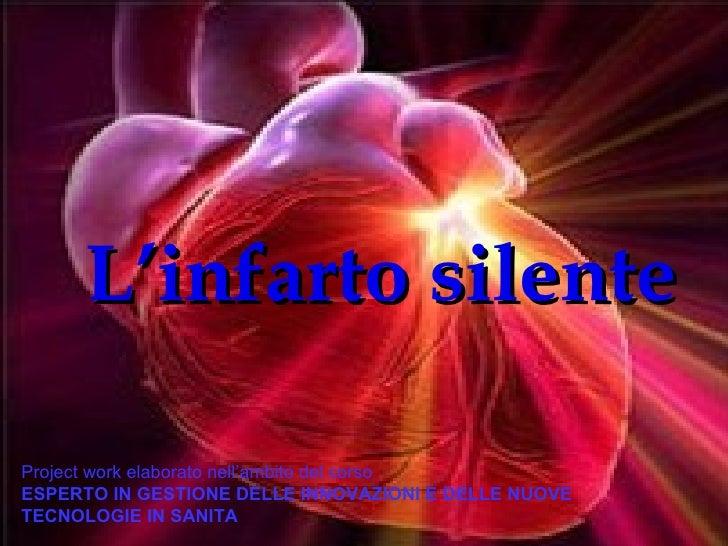 L'infarto silente Project work elaborato nell'ambito del corso  ESPERTO IN GESTIONE DELLE INNOVAZIONI E DELLE NUOVE TECNOL...