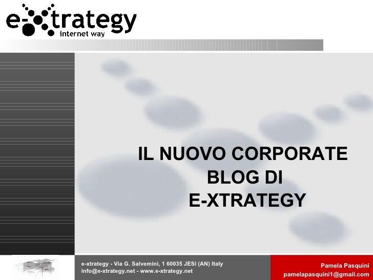e-xtrategy - Via G. Salvemini, 1 60035 JESI (AN) Italy info@e-xtrategy.net - www.e-xtrategy.net  IL NUOVO CORPORATE BLOG D...