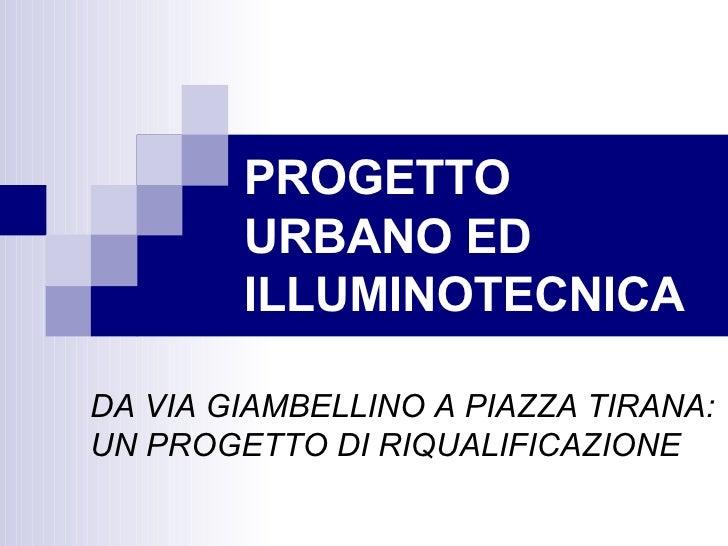 PROGETTO URBANO ED ILLUMINOTECNICA DA VIA GIAMBELLINO A PIAZZA TIRANA: UN PROGETTO DI RIQUALIFICAZIONE