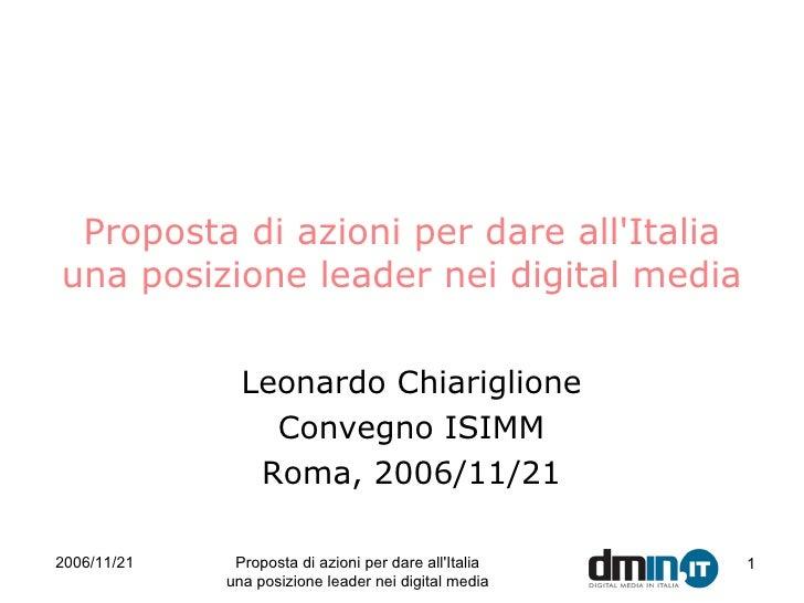 Proposta di azioni per dare all'Italia una posizione leader nei digital media Leonardo Chiariglione Convegno ISIMM Roma , ...