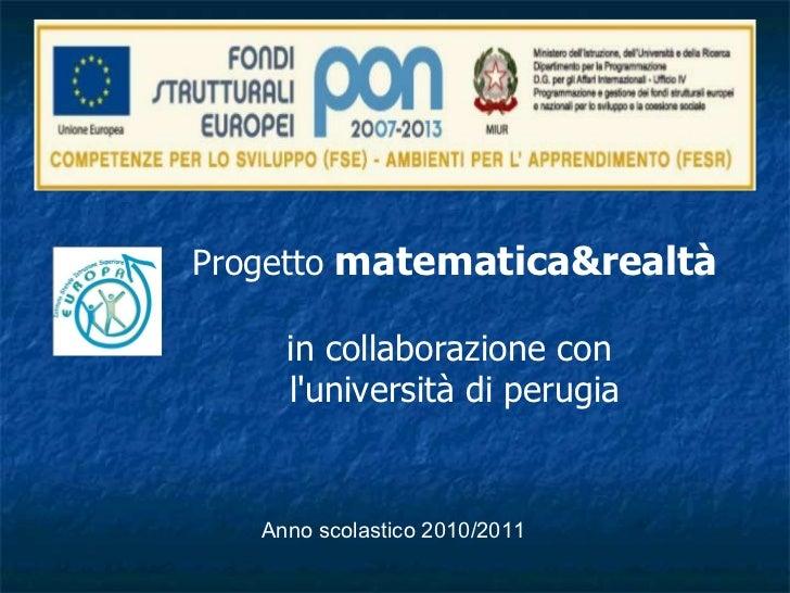 Anno scolastico 2010/2011 Progetto  matematica&realtà   in collaborazione con  l'università di perugia