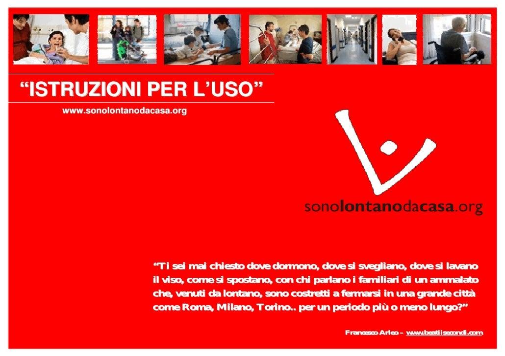 """""""ISTRUZIONI PER L'USO""""    www.sonolontanodacasa.org                          """"Ti sei mai chiesto dove dormono, dove si sve..."""