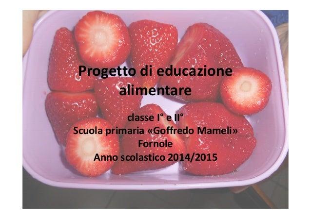 Progetto di educazione alimentare classe I° e II° Scuola primaria «Goffredo Mameli» Fornole Anno scolastico 2014/2015