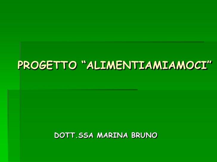 """PROGETTO """"ALIMENTIAMIAMOCI""""<br />DOTT.SSA MARINA BRUNO<br />"""