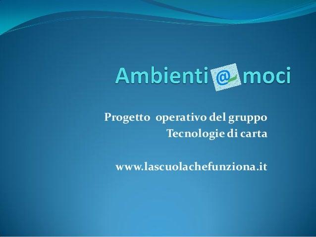 Progetto operativo del gruppo Tecnologie di carta www.lascuolachefunziona.it
