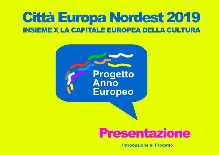 Città Europa Nordest 2019 INSIEME X LA CAPITALE EUROPEA DELLA CULTURA                                   Progetto          ...