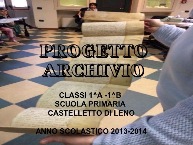 PROGETTO ARCHIVIO CLASSI 1^A -1^B SCUOLA PRIMARIA CASTELLETTO DI LENO ANNO SCOLASTICO 2013-2014