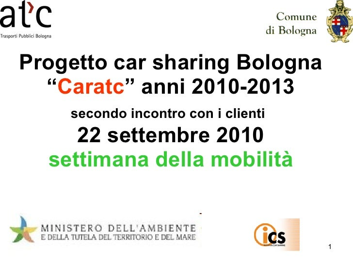"""Progetto car sharing Bologna """" Caratc """" anni 2010-2013 secondo incontro con i clienti   22 settembre 2010 settimana della ..."""