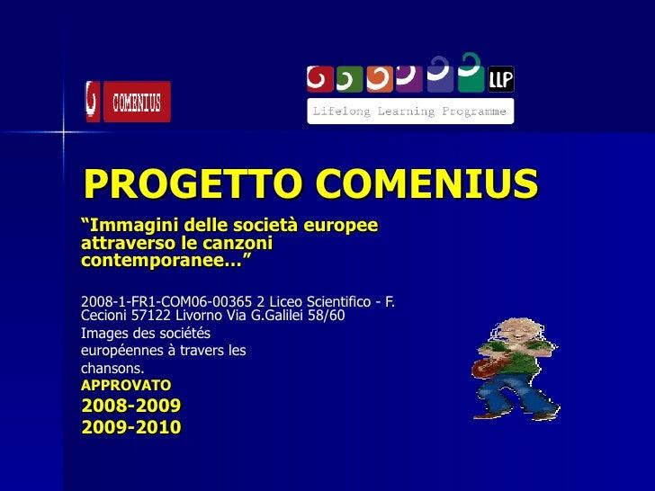 """PROGETTO COMENIUS """" Immagini delle società europee attraverso le canzoni contemporanee…"""" 2008-1-FR1-COM06-00365 2 Liceo Sc..."""