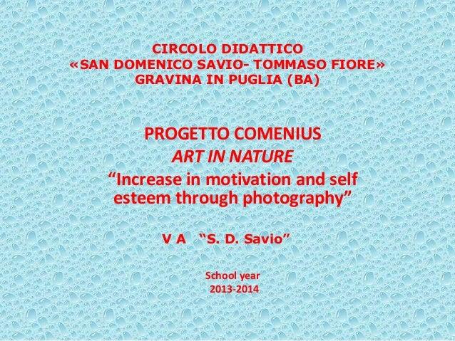 """CIRCOLO DIDATTICO «SAN DOMENICO SAVIO- TOMMASO FIORE» GRAVINA IN PUGLIA (BA) PROGETTO COMENIUS ART IN NATURE """"Increase in ..."""