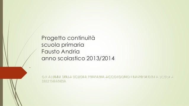 Progetto continuità scuola primaria Fausto Andria anno scolastico 2013/2014