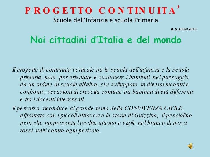 PROGETTO CONTINUITA' Scuola dell'Infanzia e scuola Primaria   a.s. 2009/2010 Noi cittadini d'Italia e del mondo <ul><li>Il...