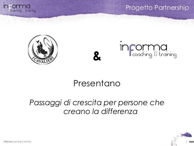 inForma coaching & training 1 Progetto Partnership & Presentano Passaggi di crescita per persone che creano la differenza