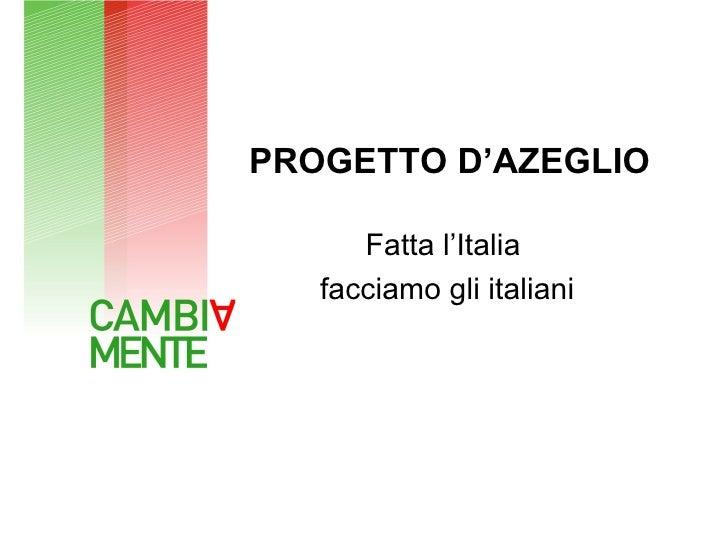 PROGETTO D'AZEGLIO      Fatta l'Italia   facciamo gli italiani