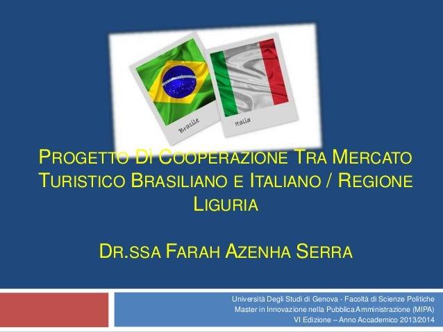 PROGETTO DÌ COOPERAZIONE TRA MERCATO TURISTICO BRASILIANO E ITALIANO / REGIONE LIGURIA DR.SSA FARAH AZENHA SERRA Universit...