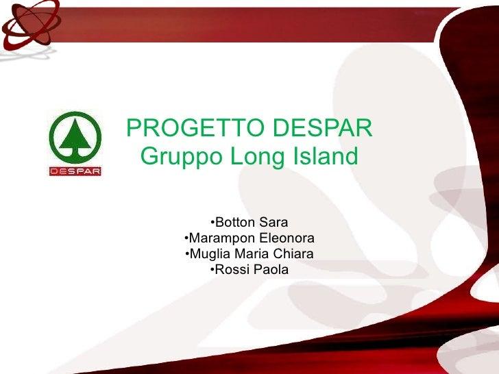 PROGETTO DESPAR Gruppo Long Island <ul><li>Botton Sara </li></ul><ul><li>Marampon Eleonora </li></ul><ul><li>Muglia Maria ...