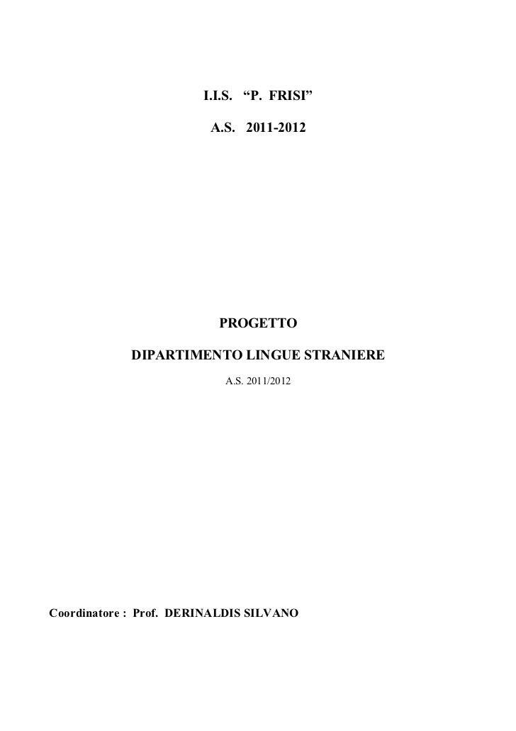 """I.I.S. """"P. FRISI""""                         A.S. 2011-2012                          PROGETTO            DIPARTIMENTO LINGUE ..."""