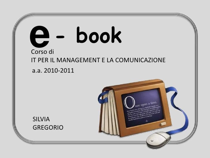 e     - bookCorso diIT PER IL MANAGEMENT E LA COMUNICAZIONE a.a. 2010-2011SILVIAGREGORIO