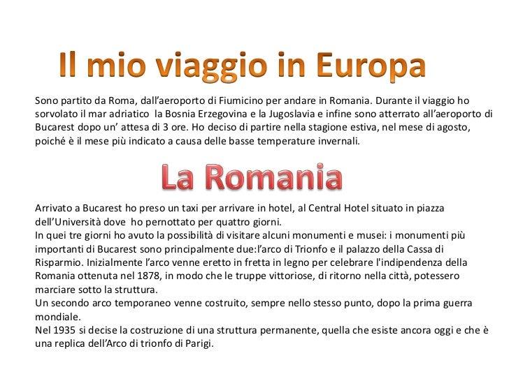 Il mio viaggio in Europa<br />Sono partito da Roma, dall'aeroporto di Fiumicino per andare in Romania. Durante il viaggio ...