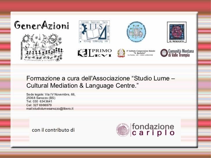"""Formazione a cura dellAssociazione """"Studio Lume –Cultural Mediation & Language Centre.""""Sede legale: Via IV Novembre, 66,25..."""
