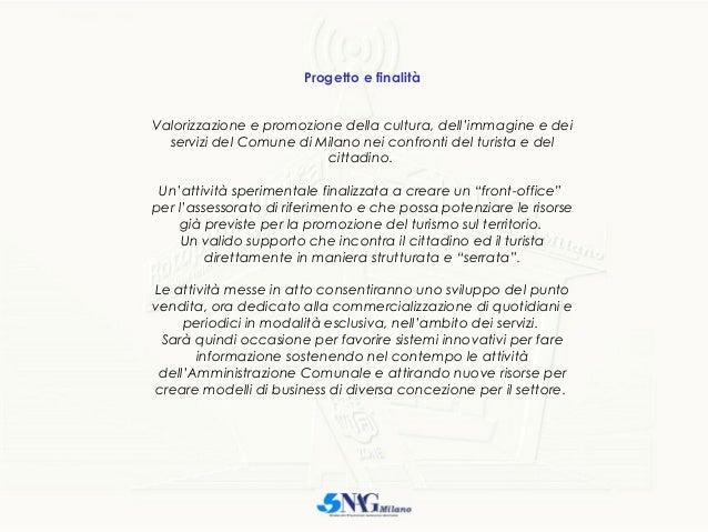 Progetto e finalità Valorizzazione e promozione della cultura, dell'immagine e dei servizi del Comune di Milano nei confro...