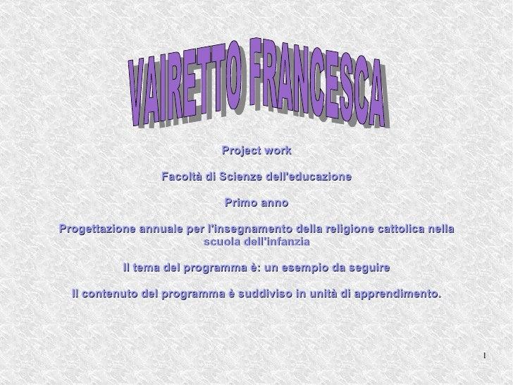 Project work Facoltà di Scienze dell'educazione Primo anno Progettazione annuale per l'insegnamento della religione cattol...
