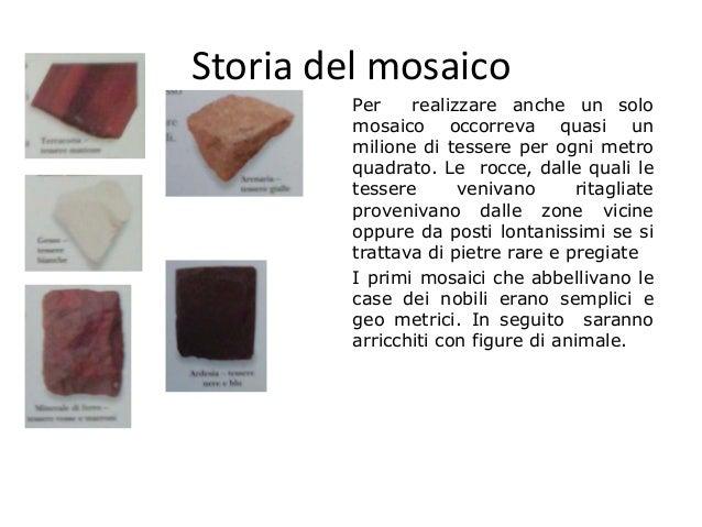 Storia del mosaico Per realizzare anche un solo mosaico occorreva quasi un milione di tessere per ogni metro quadrato. Le ...