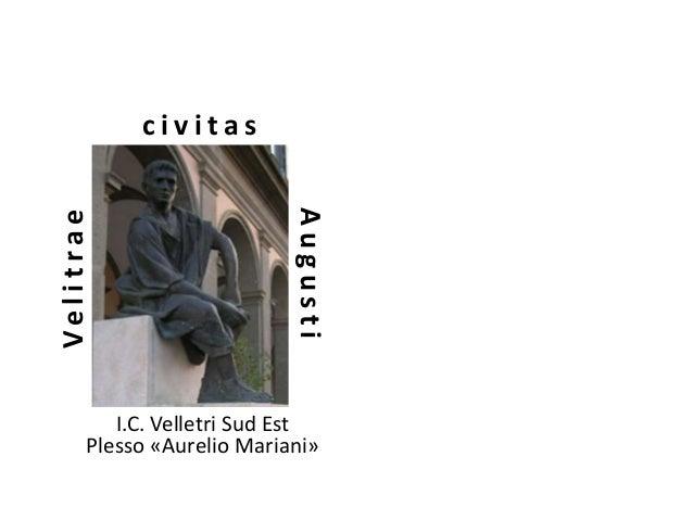 Velitrae c i v i t a s Augusti I.C. Velletri Sud Est Plesso «Aurelio Mariani»