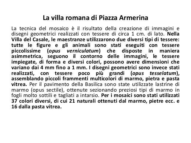La villa romana di Piazza Armerina La tecnica del mosaico è il risultato della creazione di immagini e disegni geometrici ...